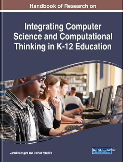 Handbook of Research on Integrating Computer Science and Computational Thinking in K-12 Education - Jared Keengwe