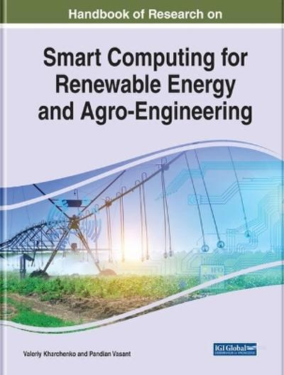 Handbook of Research on Smart Computing for Renewable Energy and Agro-Engineering - Valeriy Kharchenko