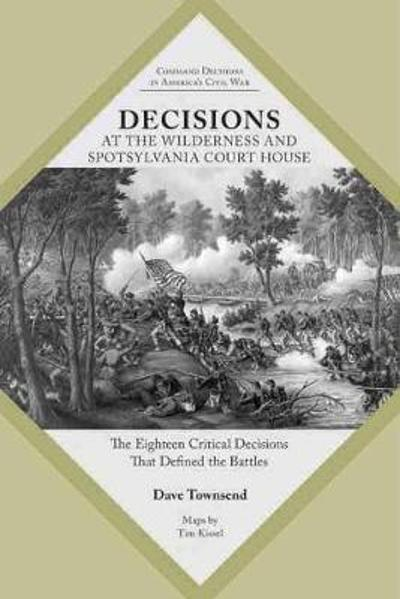 Decisions at The Wilderness and Spotsylvania Court House - Dave Townsend