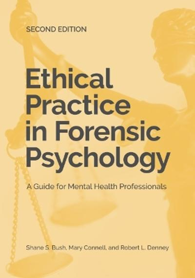 Ethical Practice in Forensic Psychology - Shane S. Bush