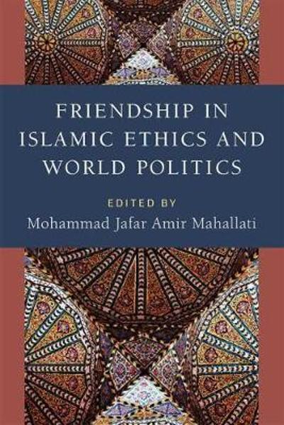 Friendship in Islamic Ethics and World Politics - Mohammad Jafar Amir Mahallati