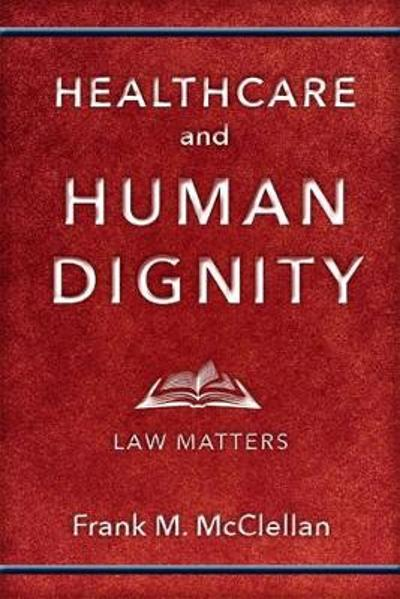 Healthcare and Human Dignity - Frank M. McClellan