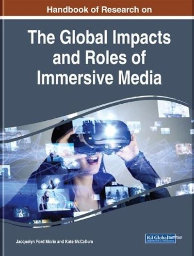 Handbook of Research on the Global Impacts and Roles of Immersive Media - Jacquelyn Ford Morie