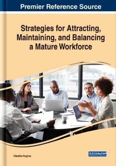 Strategies for Attracting, Maintaining, and Balancing a Mature Workforce - Claretha Hughes