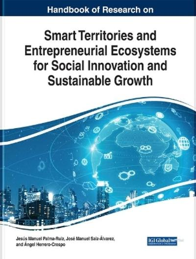 Handbook of Research on Smart Territories and Entrepreneurial Ecosystems for Social Innovation and Sustainable Growth - Jesus Manuel Palma-Ruiz