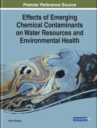 Effects of Emerging Chemical Contaminants on Water Resources and Environmental Health - Victor Shikuku