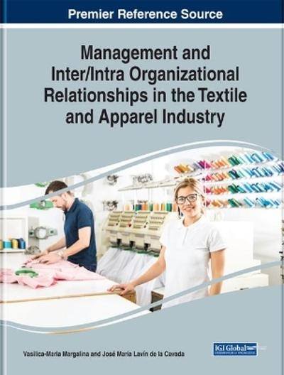Management and Inter/Intra Organizational Relationships in the Textile and Apparel Industry - Vasilica-Maria Margalina