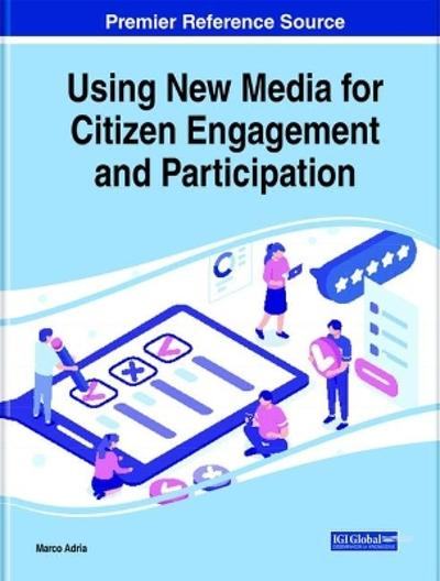 Handbook of Research on Using New Media for Citizen Engagement - Marco Adria