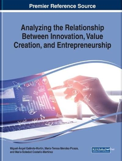 Analyzing the Relationship Between Innovation, Value Creation, and Entrepreneurship - Miguel-Angel Galindo-Martin