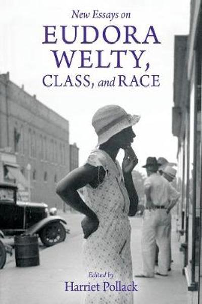New Essays on Eudora Welty, Class, and Race - Harriet Pollack