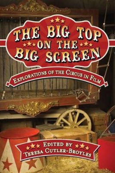 The Big Top on the Big Screen - Teresa Cutler-Broyles