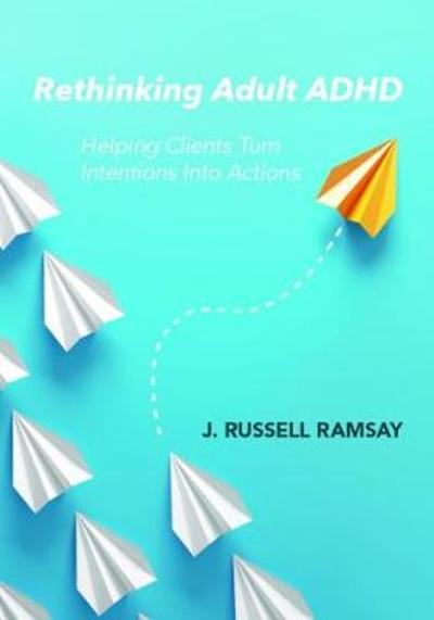 Rethinking Adult ADHD - J.  Russell Ramsay