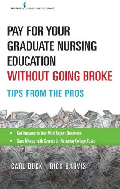 Pay for Your Graduate Nursing Education Without Going Broke - Carl Buck