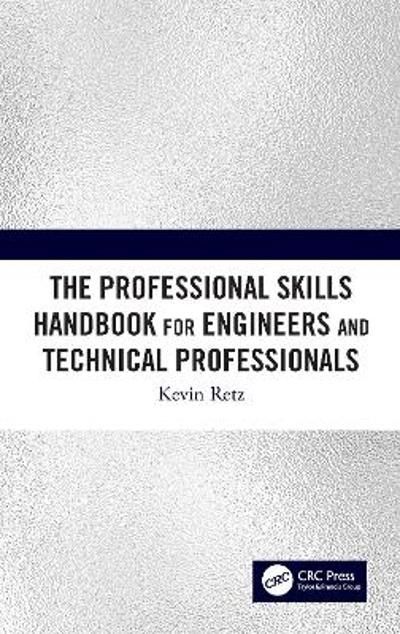 The Professional Skills Handbook For Engineers And Technical Professionals - Kevin Retz