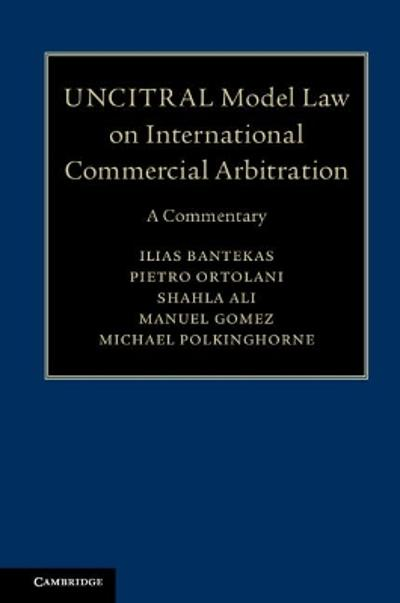 UNCITRAL Model Law on International Commercial Arbitration - Ilias Bantekas