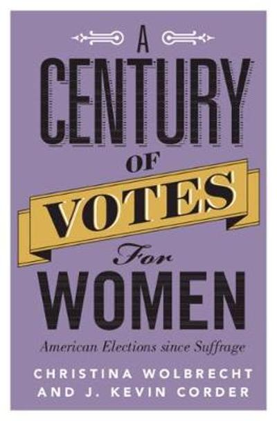A Century of Votes for Women - Christina Wolbrecht
