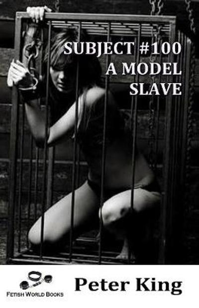 Subject #100 - A Model Slave - Peter King