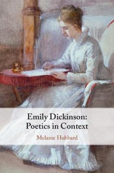 Emily Dickinson: Poetics in Context - Melanie Hubbard