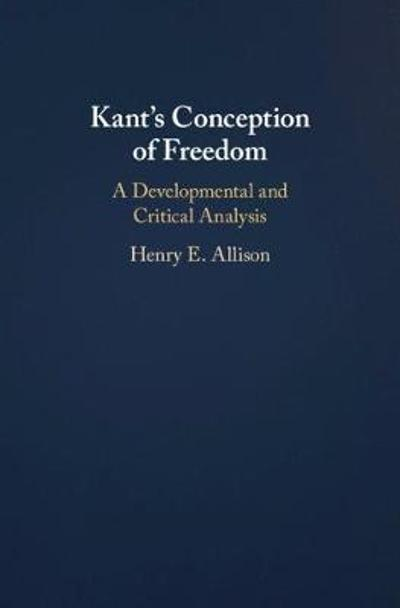 Kant's Conception of Freedom - Henry E. Allison