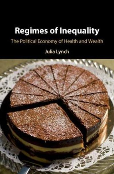 Regimes of Inequality - Julia Lynch
