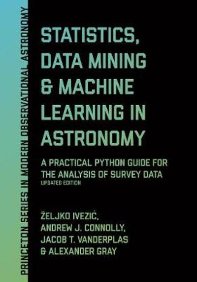Statistics, Data Mining, and Machine Learning in Astronomy - Zeljko Ivezic