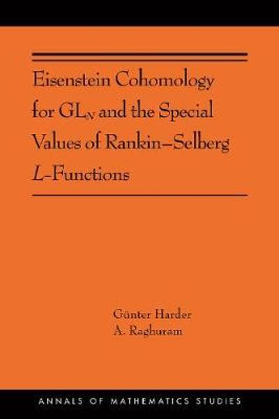 Eisenstein Cohomology for GL<sub>N</sub> and the Special Values of Rankin-Selberg L-Functions - Anantharam Raghuram