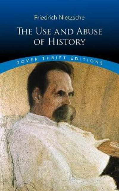 The Use and Abuse of History - Friedrich Nietzsche