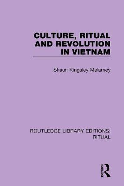 Culture, Ritual and Revolution in Vietnam - Shaun Kingsley Malarney