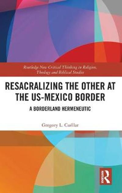 Resacralizing the Other at the US-Mexico Border - Gregory L. Cuellar