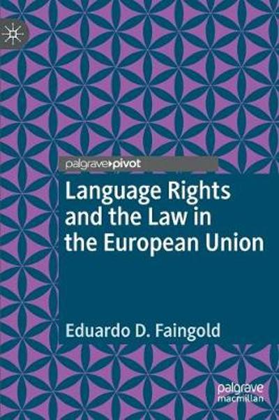 Language Rights and the Law in the European Union - Eduardo D. Faingold