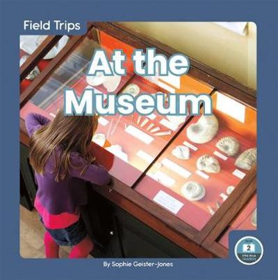 Field Trips: At the Museum - ,Sophie Geister-Jones