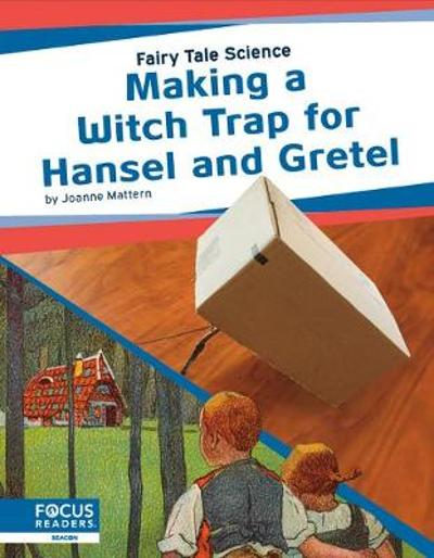 Fairy Tale Science: Making a Witch Trap for Hansel and Gretel - Joanne Mattern