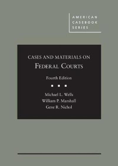 Cases and Materials on Federal Courts - Michael L. Wells