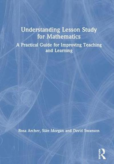 Understanding Lesson Study for Mathematics - Rosa Archer