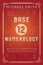 Base-12 Numerology - Michael Smith
