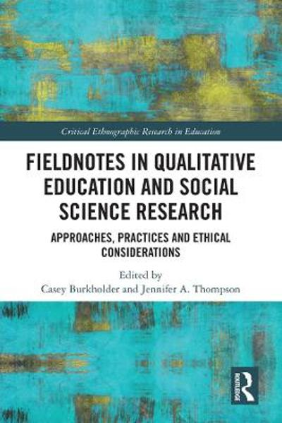Fieldnotes in Qualitative Education and Social Science Research - Casey Burkholder