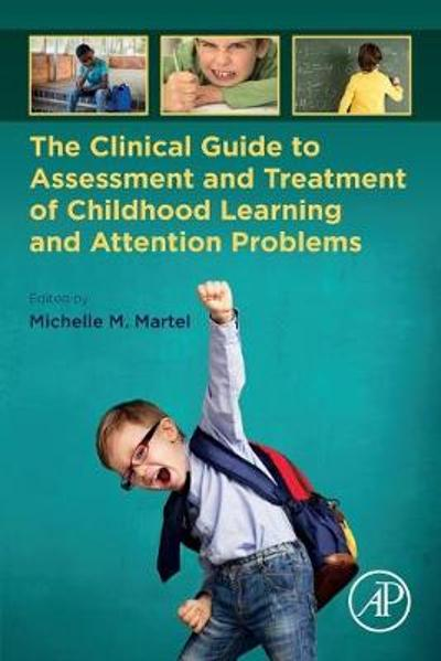 The Clinical Guide to Assessment and Treatment of Childhood Learning and Attention Problems - Michelle M. Martel