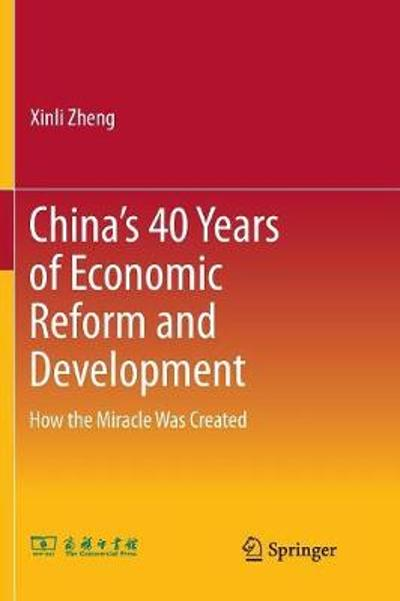 China's 40 Years of Economic Reform and Development - Xinli Zheng