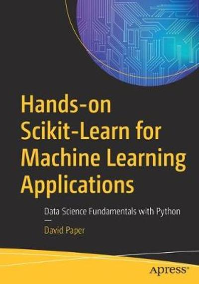Hands-on Scikit-Learn for Machine Learning Applications - David Paper