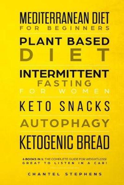 Mediterranean Diet for Beginners, Plant Based Diet, Intermittent Fasting for Women, Keto Snacks, Autophagy, Ketogenic Bread - Chantel Stephens