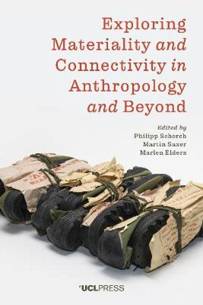 Exploring Materiality and Connectivity in Anthropology and Beyond - Philipp Schorch