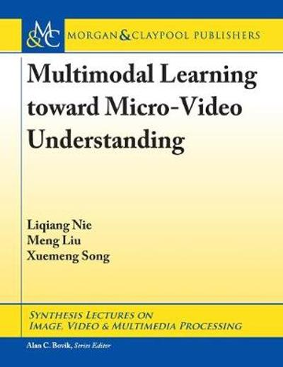 Multimodal Learning toward Micro-Video Understanding - Liqiang Nie