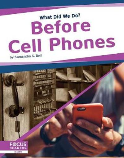 What Did We Do? Before Cell Phones - Samantha S. Bell
