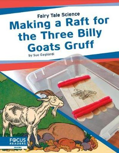 Fairy Tale Science: Making a Raft for the Three Billy Goats Gruff - ,Sue Gagliardi