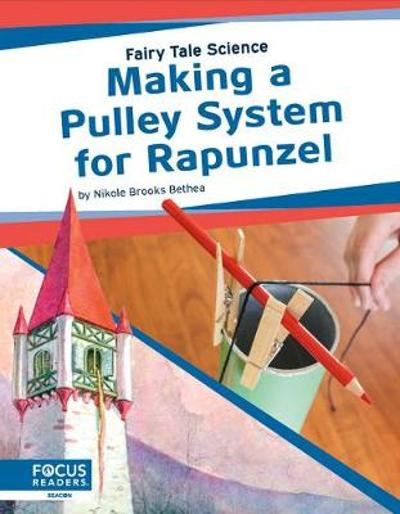 Fairy Tale Science: Making a Pulley System for Rapunzel - Bethea,,Nikole Brooks