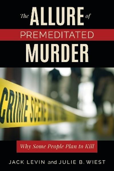 The Allure of Premeditated Murder - Jack Levin