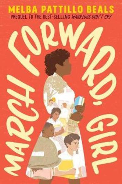 March Forward, Girl: From Young Warrior to Little Rock Nine - Melba Pattillo Beals