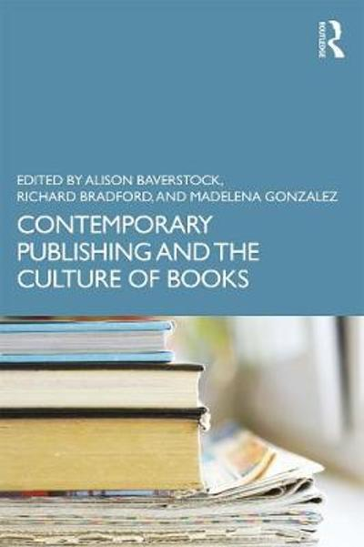 Contemporary Publishing and the Culture of Books - Alison Baverstock