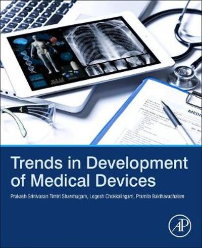 Trends in Development of Medical Devices - Prakash Srinivasan Timiri Shanmugam
