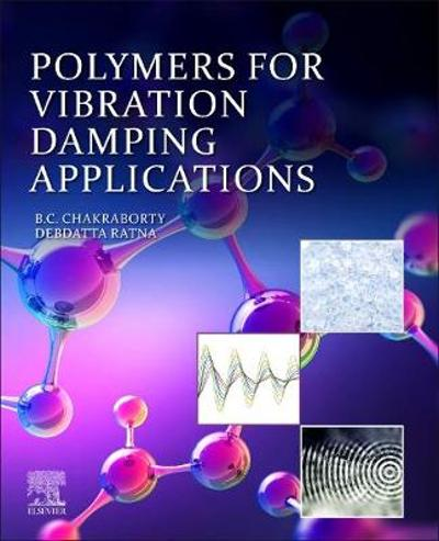 Polymers for Vibration Damping Applications - Bikash C. Chakraborty